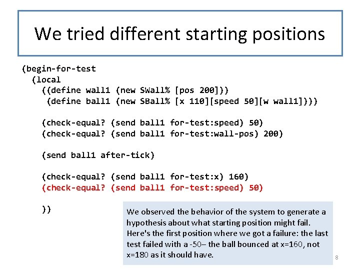 We tried different starting positions (begin-for-test (local ((define wall 1 (new SWall% [pos 200]))