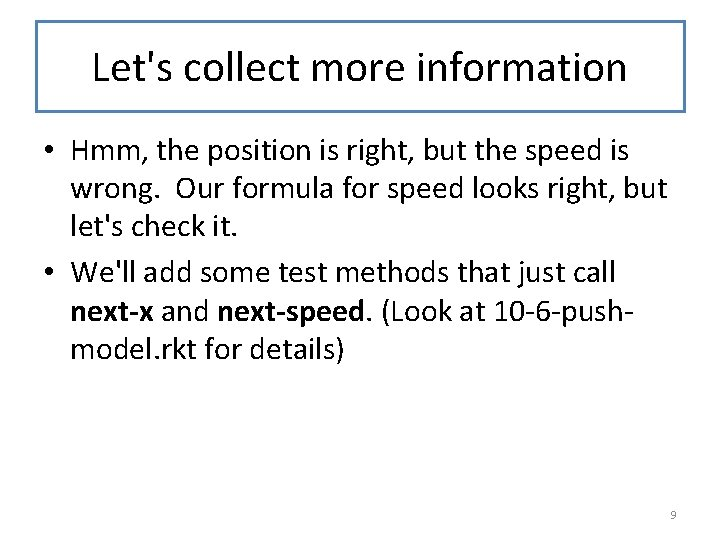Let's collect more information • Hmm, the position is right, but the speed is
