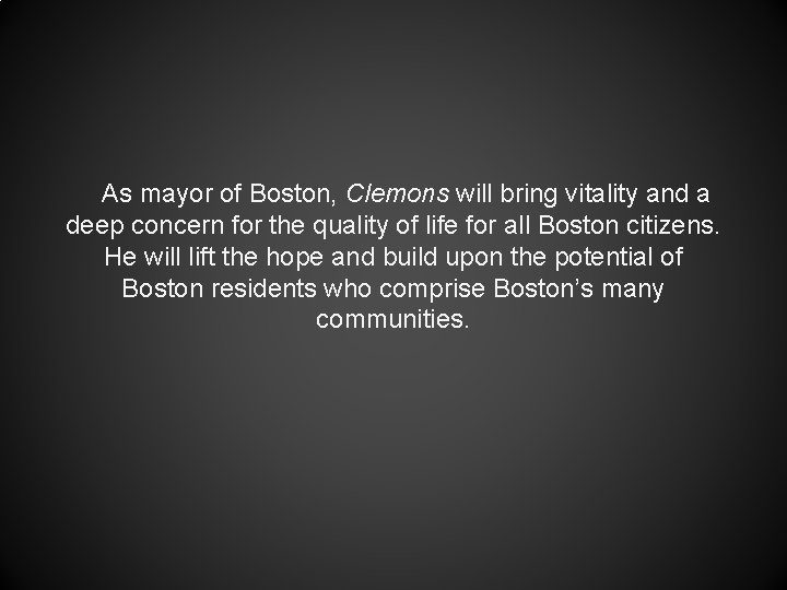 As mayor of Boston, Clemons will bring vitality and a deep concern for the