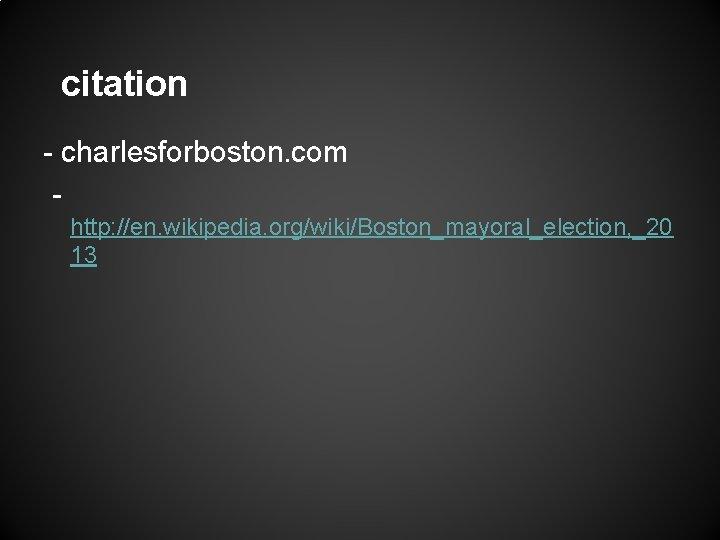 citation - charlesforboston. com http: //en. wikipedia. org/wiki/Boston_mayoral_election, _20 13