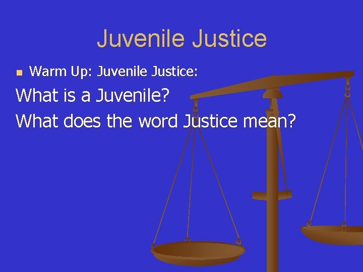 Juvenile Justice n Warm Up: Juvenile Justice: What is a Juvenile? What does the