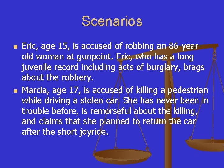 Scenarios n n Eric, age 15, is accused of robbing an 86 -yearold woman