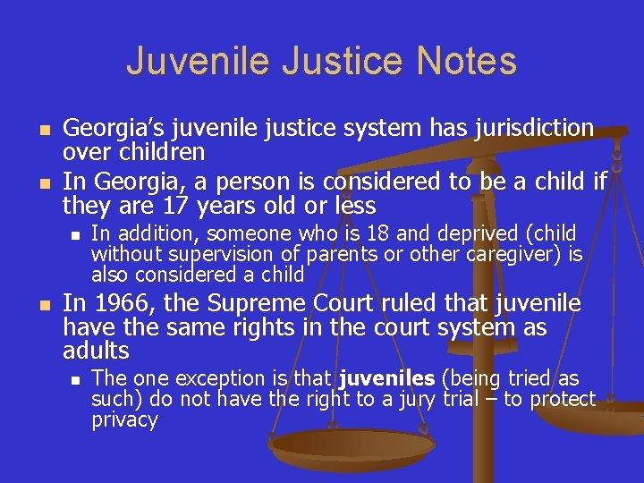 Juvenile Justice Notes n n Georgia's juvenile justice system has jurisdiction over children In