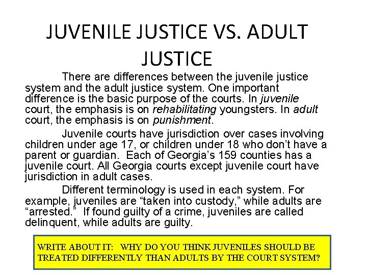 JUVENILE JUSTICE VS. ADULT JUSTICE There are differences between the juvenile justice system and