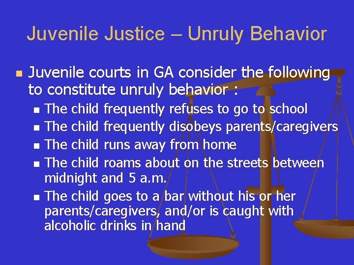 Juvenile Justice – Unruly Behavior n Juvenile courts in GA consider the following to