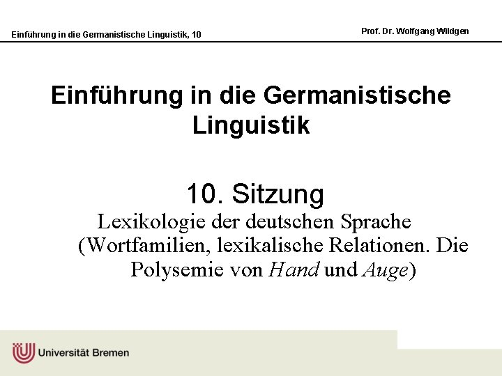 Einführung in die Germanistische Linguistik, 10 Prof. Dr. Wolfgang Wildgen Einführung in die Germanistische
