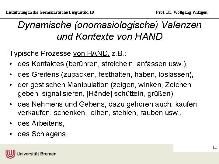 Einführung in die Germanistische Linguistik, 10 Prof. Dr. Wolfgang Wildgen Dynamische (onomasiologische) Valenzen und
