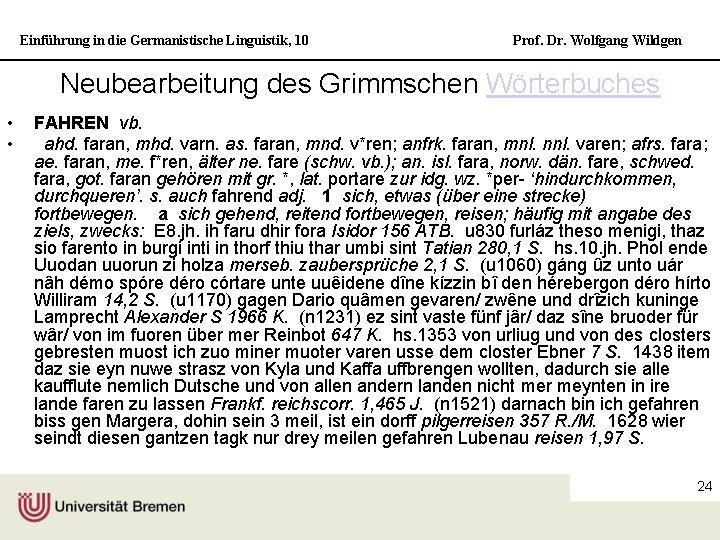 Einführung in die Germanistische Linguistik, 10 Prof. Dr. Wolfgang Wildgen Neubearbeitung des Grimmschen Wörterbuches