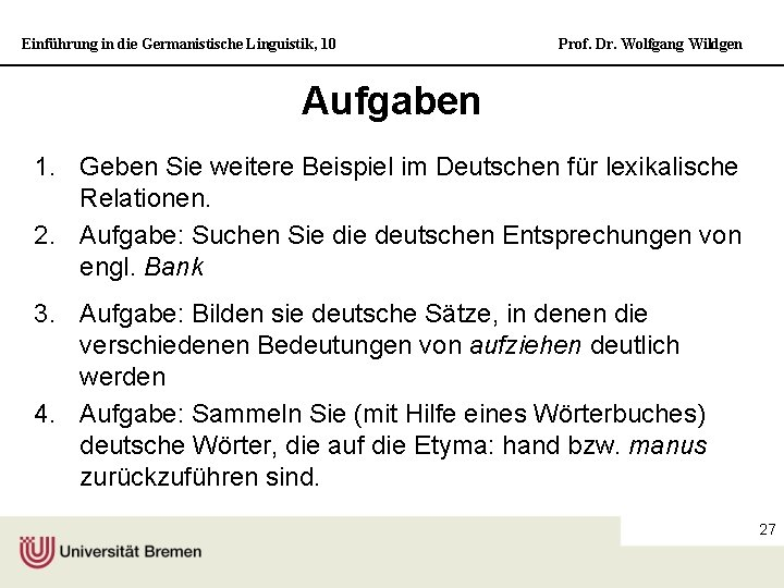 Einführung in die Germanistische Linguistik, 10 Prof. Dr. Wolfgang Wildgen Aufgaben 1. Geben Sie