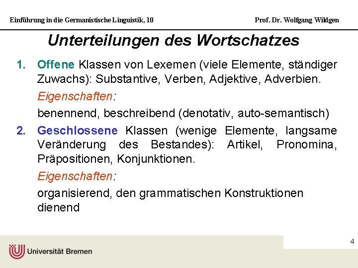 Einführung in die Germanistische Linguistik, 10 Prof. Dr. Wolfgang Wildgen Unterteilungen des Wortschatzes 1.