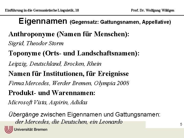 Einführung in die Germanistische Linguistik, 10 Prof. Dr. Wolfgang Wildgen Eigennamen (Gegensatz: Gattungsnamen, Appellative)