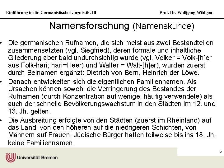 Einführung in die Germanistische Linguistik, 10 Prof. Dr. Wolfgang Wildgen Namensforschung (Namenskunde) • Die