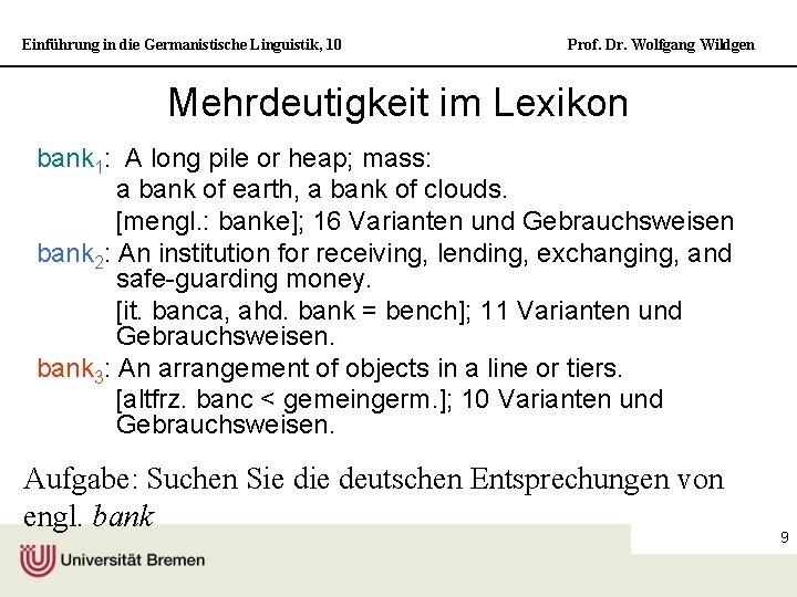 Einführung in die Germanistische Linguistik, 10 Prof. Dr. Wolfgang Wildgen Mehrdeutigkeit im Lexikon bank