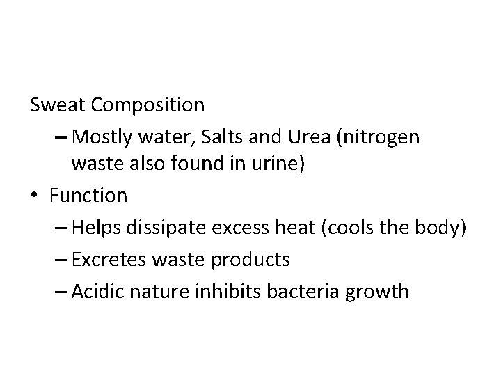 Sweat Composition – Mostly water, Salts and Urea (nitrogen waste also found in urine)