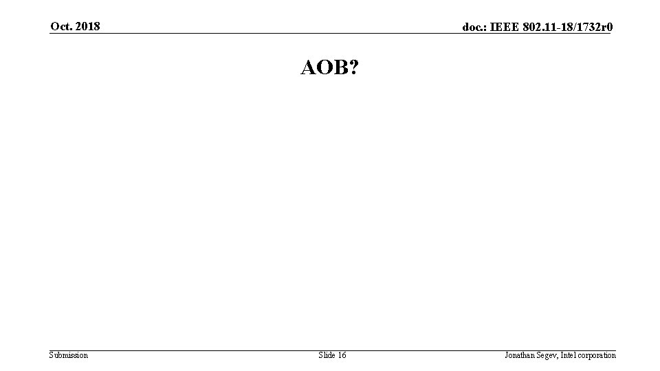 Oct. 2018 doc. : IEEE 802. 11 -18/1732 r 0 AOB? Submission Slide 16