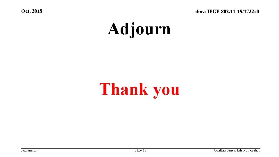 Oct. 2018 doc. : IEEE 802. 11 -18/1732 r 0 Adjourn Thank you Submission