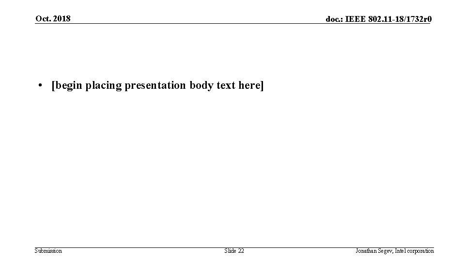 Oct. 2018 doc. : IEEE 802. 11 -18/1732 r 0 • [begin placing presentation