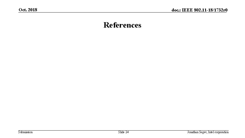 Oct. 2018 doc. : IEEE 802. 11 -18/1732 r 0 References Submission Slide 24