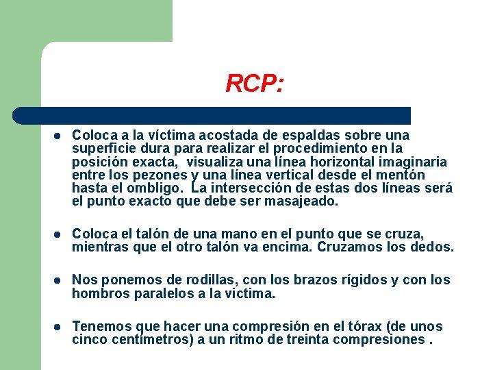 RCP: l Coloca a la víctima acostada de espaldas sobre una superficie dura para