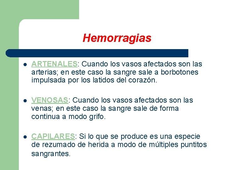 Hemorragias l ARTENALES: Cuando los vasos afectados son las arterias; en este caso la