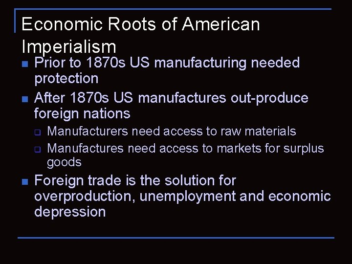 Economic Roots of American Imperialism n n Prior to 1870 s US manufacturing needed