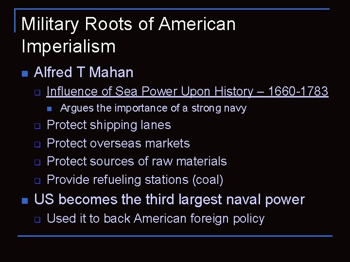 Military Roots of American Imperialism n Alfred T Mahan q Influence of Sea Power