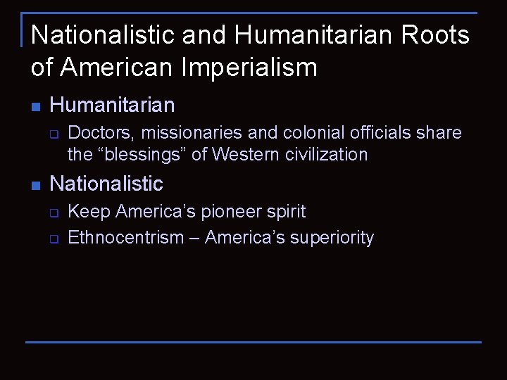 Nationalistic and Humanitarian Roots of American Imperialism n Humanitarian q n Doctors, missionaries and