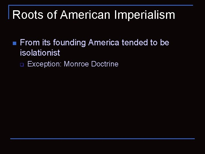 Roots of American Imperialism n From its founding America tended to be isolationist q