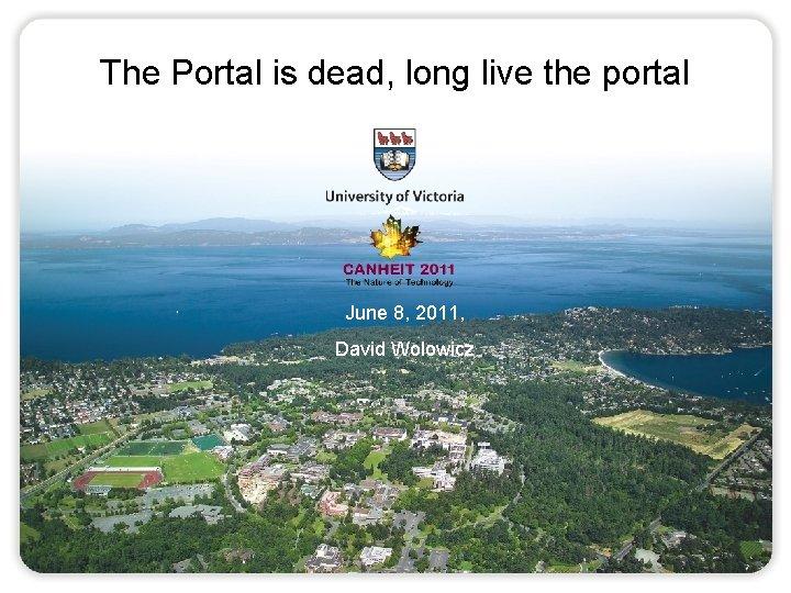 The Portal is dead, long live the portal June 8, 2011, David Wolowicz