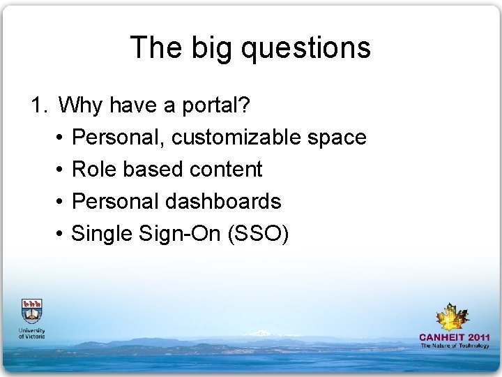 The big questions 1. Why have a portal? • Personal, customizable space • Role