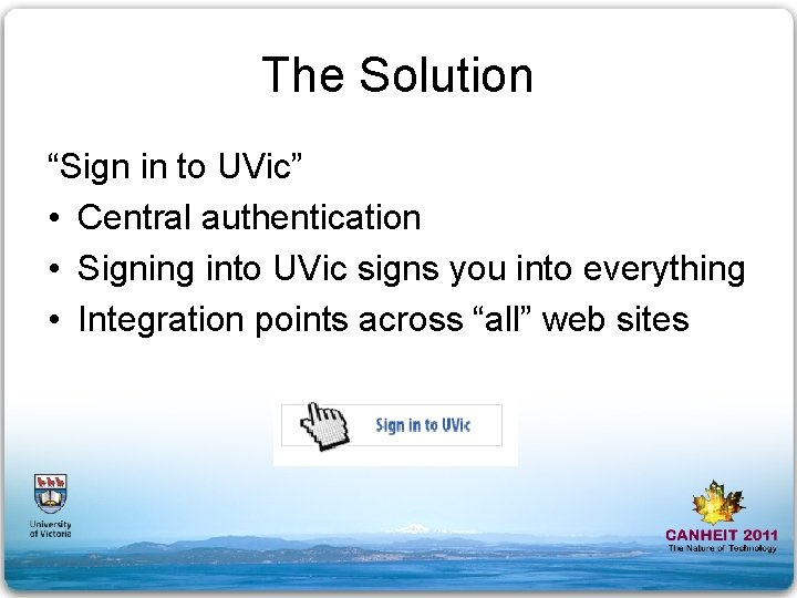 """The Solution """"Sign in to UVic"""" • Central authentication • Signing into UVic signs"""