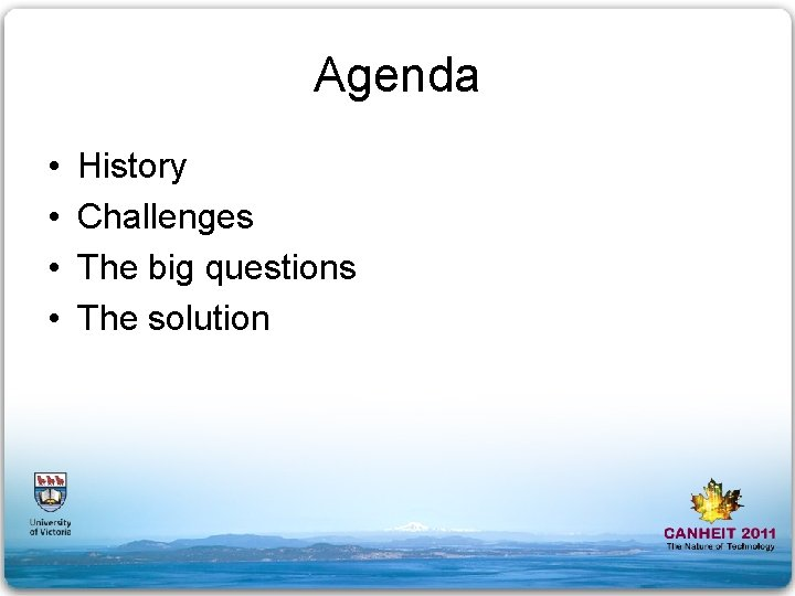 Agenda • • History Challenges The big questions The solution