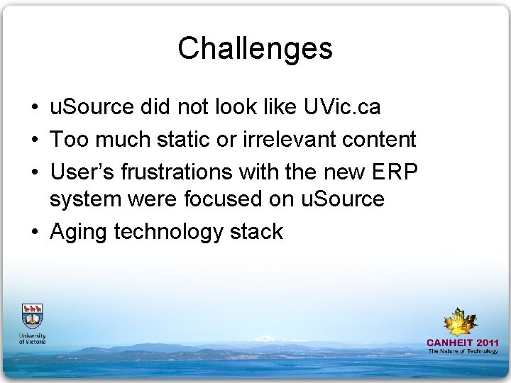 Challenges • u. Source did not look like UVic. ca • Too much static