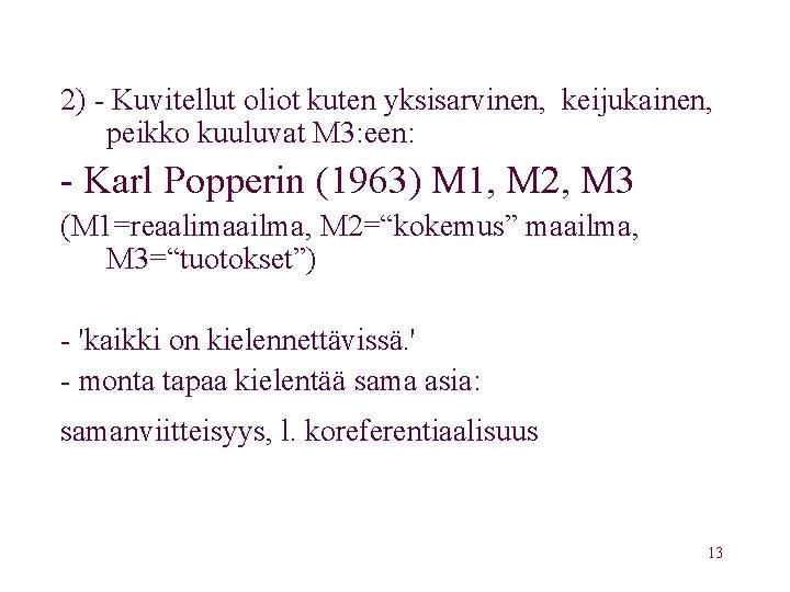 2) - Kuvitellut oliot kuten yksisarvinen, keijukainen, peikko kuuluvat M 3: een: - Karl