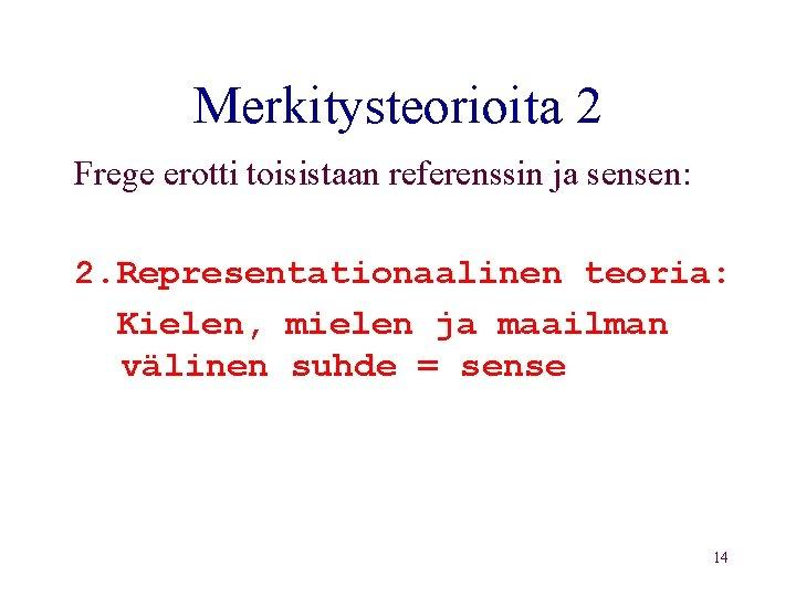 Merkitysteorioita 2 Frege erotti toisistaan referenssin ja sensen: 2. Representationaalinen teoria: Kielen, mielen ja