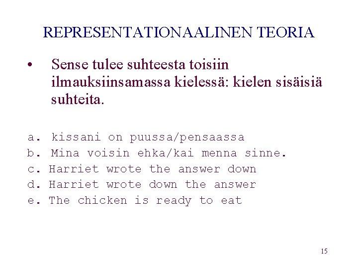 REPRESENTATIONAALINEN TEORIA • Sense tulee suhteesta toisiin ilmauksiinsamassa kielessä: kielen sisäisiä suhteita. a. b.