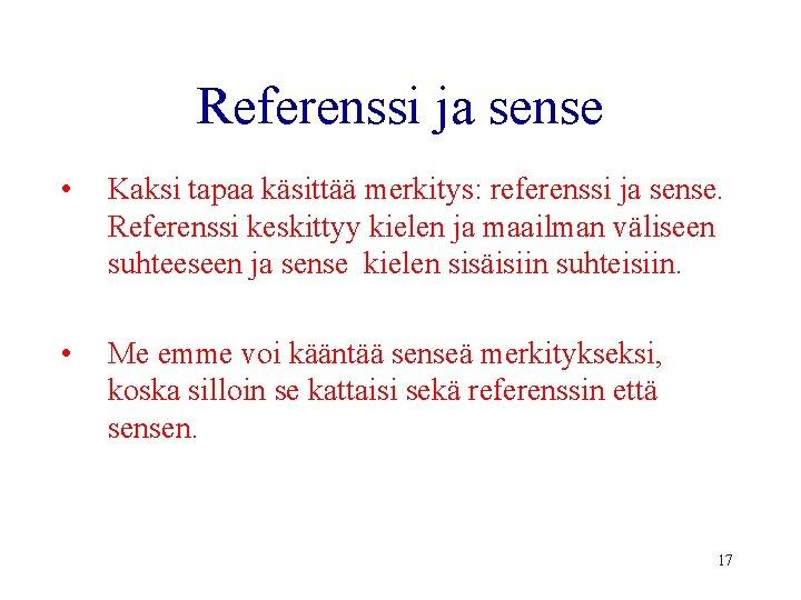 Referenssi ja sense • Kaksi tapaa käsittää merkitys: referenssi ja sense. Referenssi keskittyy kielen