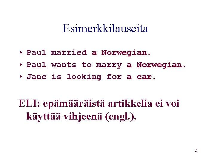 Esimerkkilauseita • Paul married a Norwegian. • Paul wants to marry a Norwegian. •
