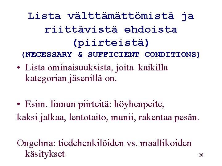 Lista välttämättömistä ja riittävistä ehdoista (piirteistä) (NECESSARY & SUFFICIENT CONDITIONS) • Lista ominaisuuksista, joita