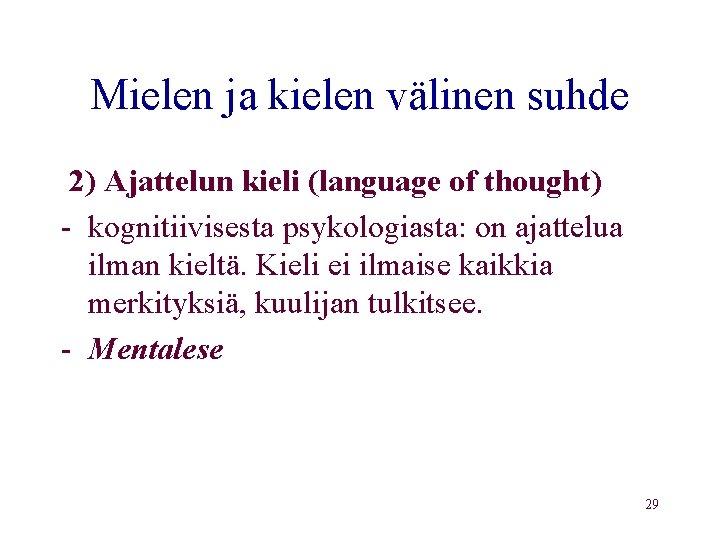 Mielen ja kielen välinen suhde 2) Ajattelun kieli (language of thought) - kognitiivisesta psykologiasta: