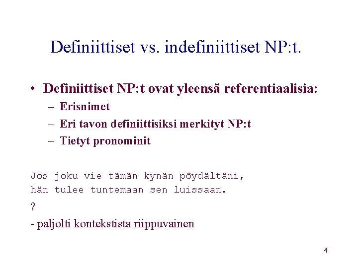 Definiittiset vs. indefiniittiset NP: t. • Definiittiset NP: t ovat yleensä referentiaalisia: – Erisnimet