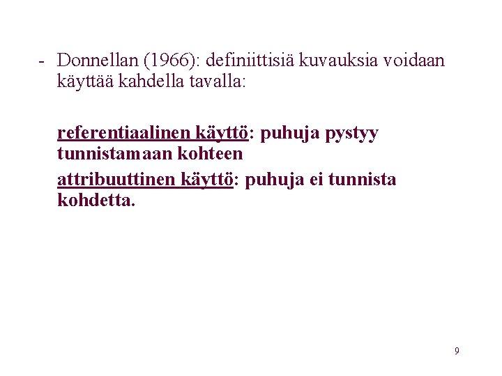- Donnellan (1966): definiittisiä kuvauksia voidaan käyttää kahdella tavalla: referentiaalinen käyttö: puhuja pystyy tunnistamaan