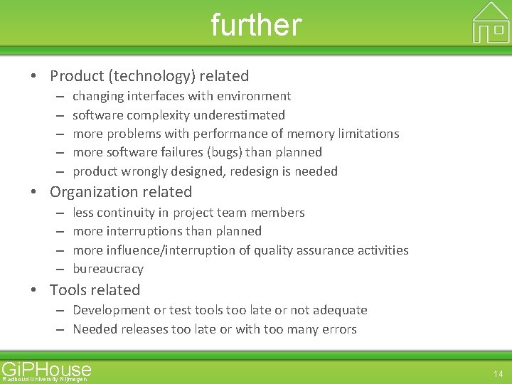 further • Product (technology) related – – – changing interfaces with environment software complexity