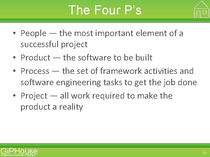 The Four P's • People — the most important element of a successful project