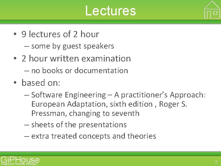 Lectures • 9 lectures of 2 hour – some by guest speakers • 2