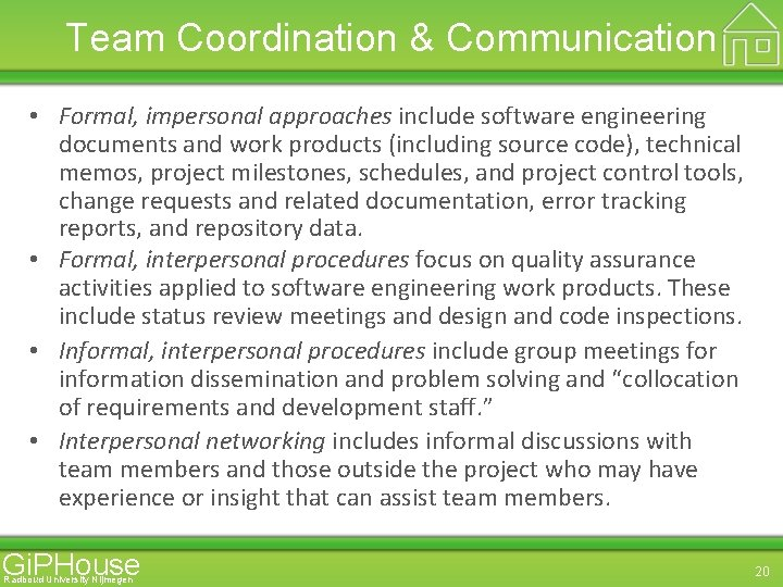 Team Coordination & Communication • Formal, impersonal approaches include software engineering documents and work