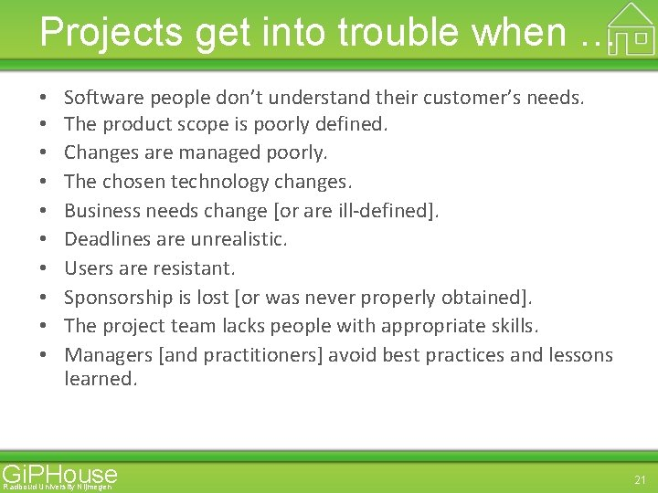 Projects get into trouble when … • • • Software people don't understand their