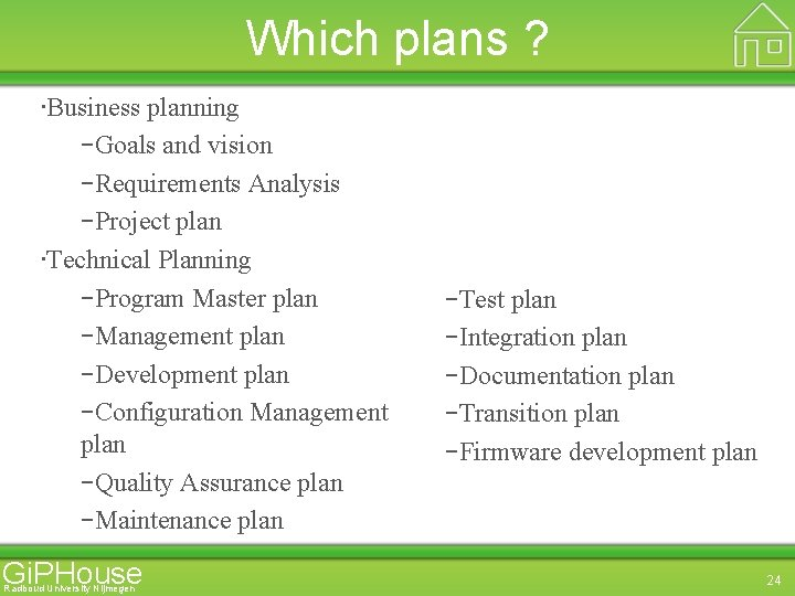 Which plans ? • Business planning –Goals and vision –Requirements Analysis –Project plan •