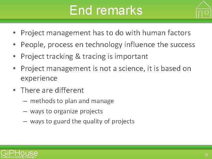 End remarks Project management has to do with human factors People, process en technology