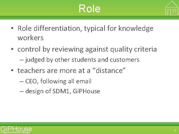 Role • Role differentiation, typical for knowledge workers • control by reviewing against quality